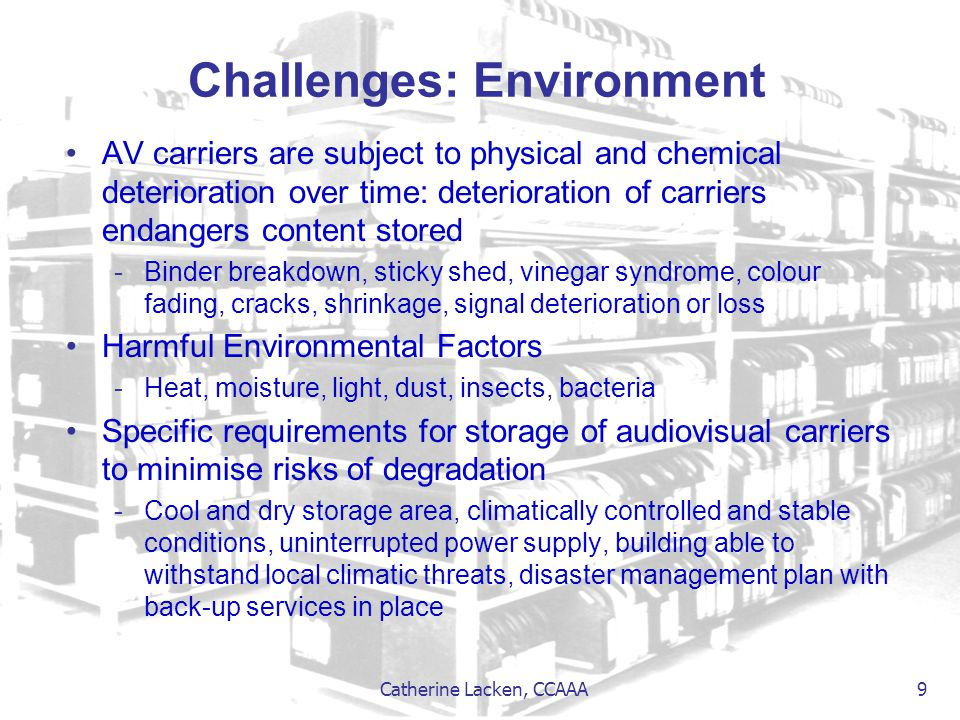 Catherine Lacken, CCAAA 9 Challenges: Environment AV carriers are subject to physical and chemical deterioration over time: deterioration of carriers