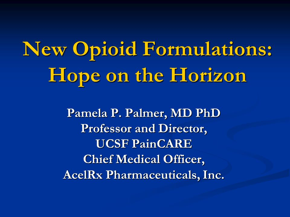 New Opioid Formulations: Hope on the Horizon Pamela P.