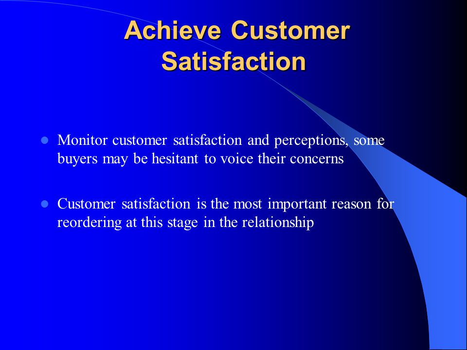 Achieve Customer Satisfaction Achieve Customer Satisfaction Monitor customer satisfaction and perceptions, some buyers may be hesitant to voice their