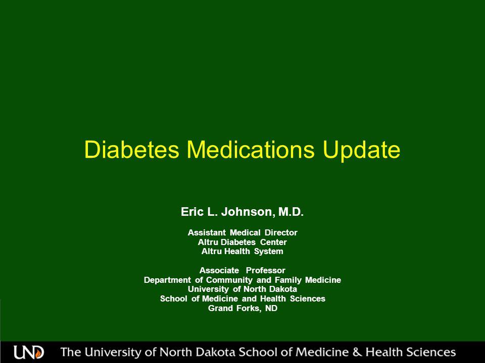 Diabetes Medications Update Eric L.Johnson, M.D.