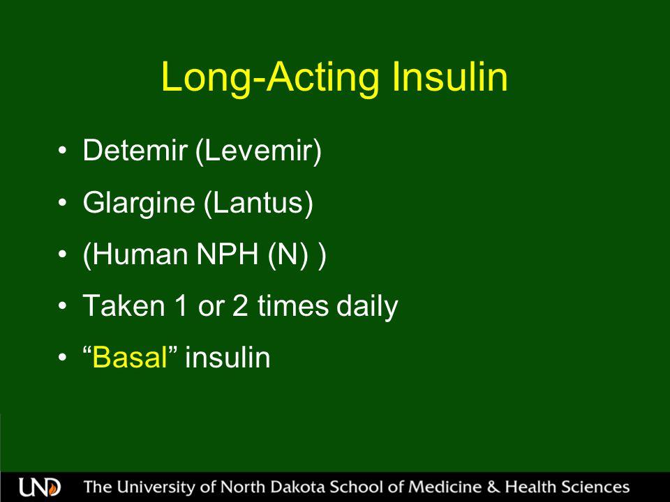Long-Acting Insulin Detemir (Levemir) Glargine (Lantus) (Human NPH (N) ) Taken 1 or 2 times daily Basal insulin
