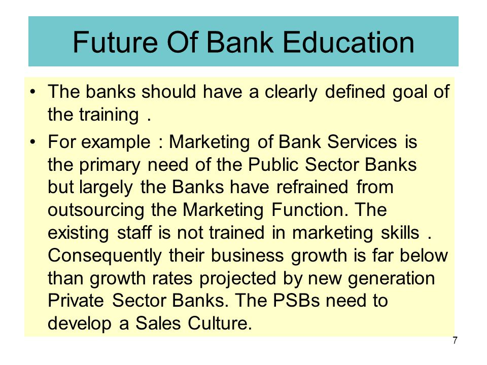 7 Future Of Bank Education The banks should have a clearly defined goal of the training.