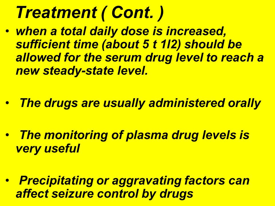 Treatment ( Cont. ) when a total daily dose is increased, sufficient time (about 5 t 1l2) should be allowed for the serum drug level to reach a new st