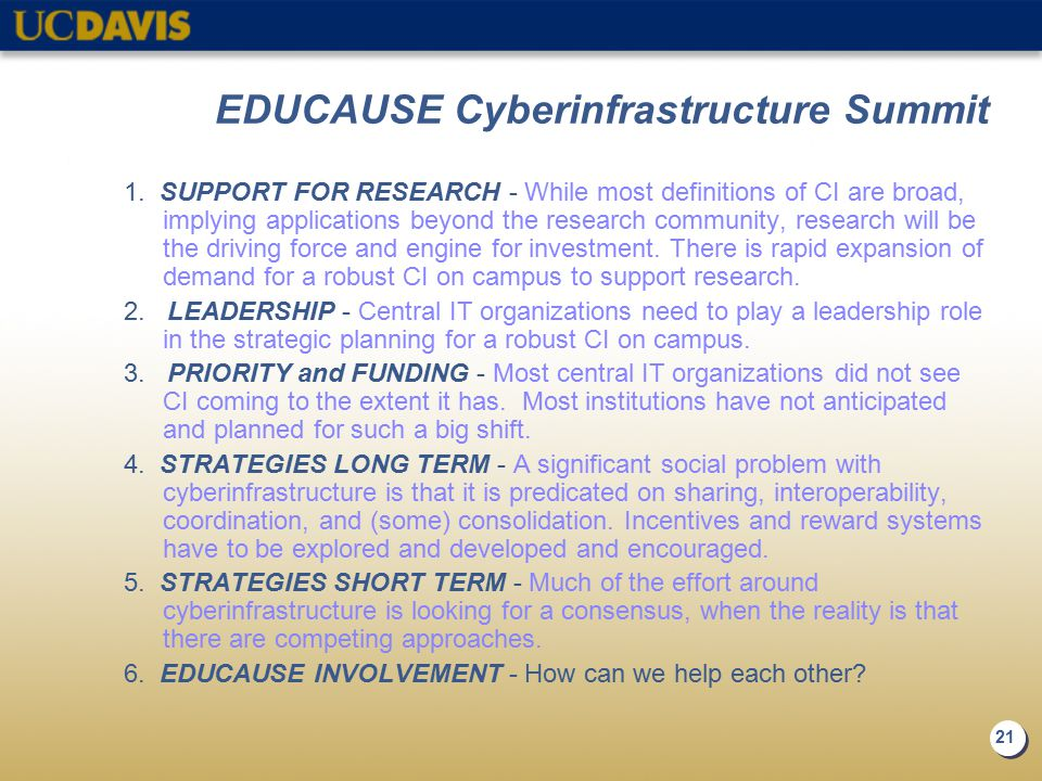 21 EDUCAUSE Cyberinfrastructure Summit 1. SUPPORT FOR RESEARCH - While most definitions of CI are broad, implying applications beyond the research com