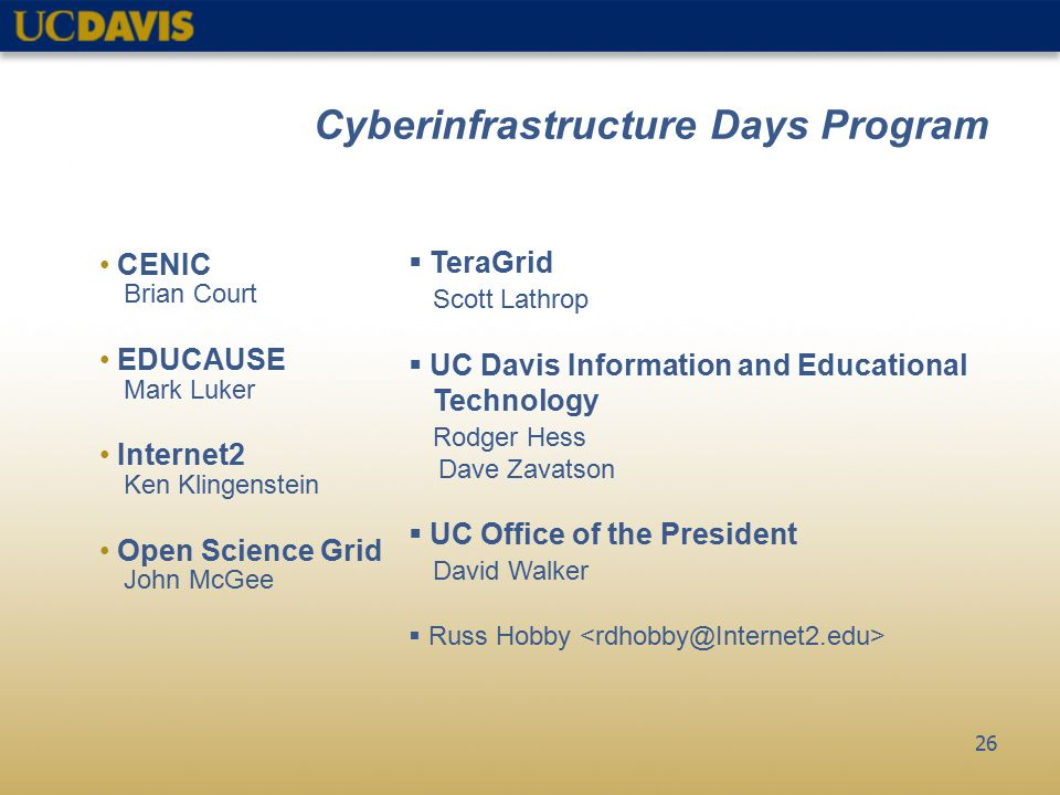 26 Cyberinfrastructure Days Program CENIC Brian Court EDUCAUSE Mark Luker Internet2 Ken Klingenstein Open Science Grid John McGee  TeraGrid Scott Lat