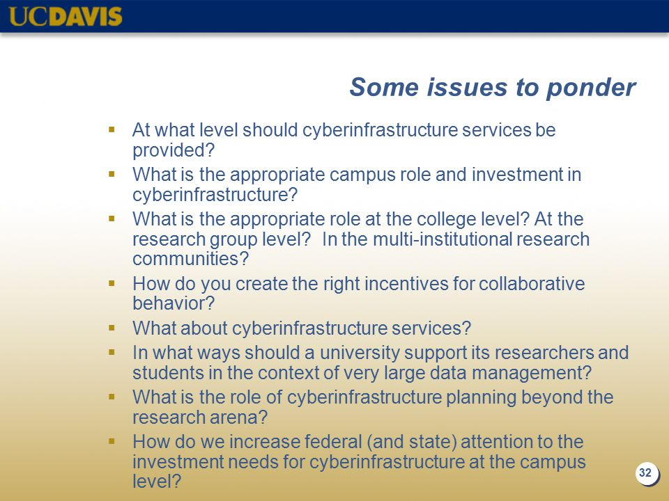 32 Some issues to ponder  At what level should cyberinfrastructure services be provided?  What is the appropriate campus role and investment in cybe