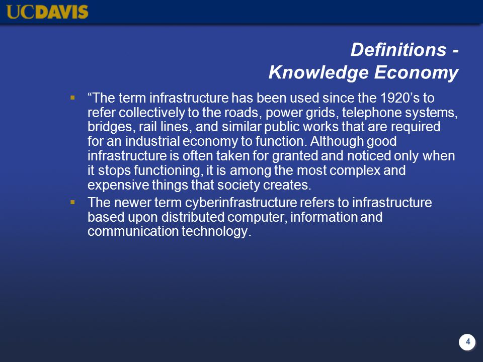 5 Definitions - Knowledge Economy  The term infrastructure has been used since the 1920's to refer collectively to the roads, power grids, telephone systems, bridges, rail lines, and similar public works that are required for an industrial economy to function.