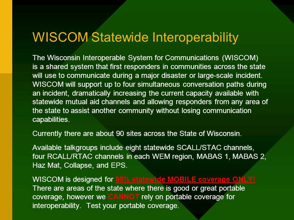 WISCOM Statewide Interoperability The Wisconsin Interoperable System for Communications (WISCOM) is a shared system that first responders in communiti
