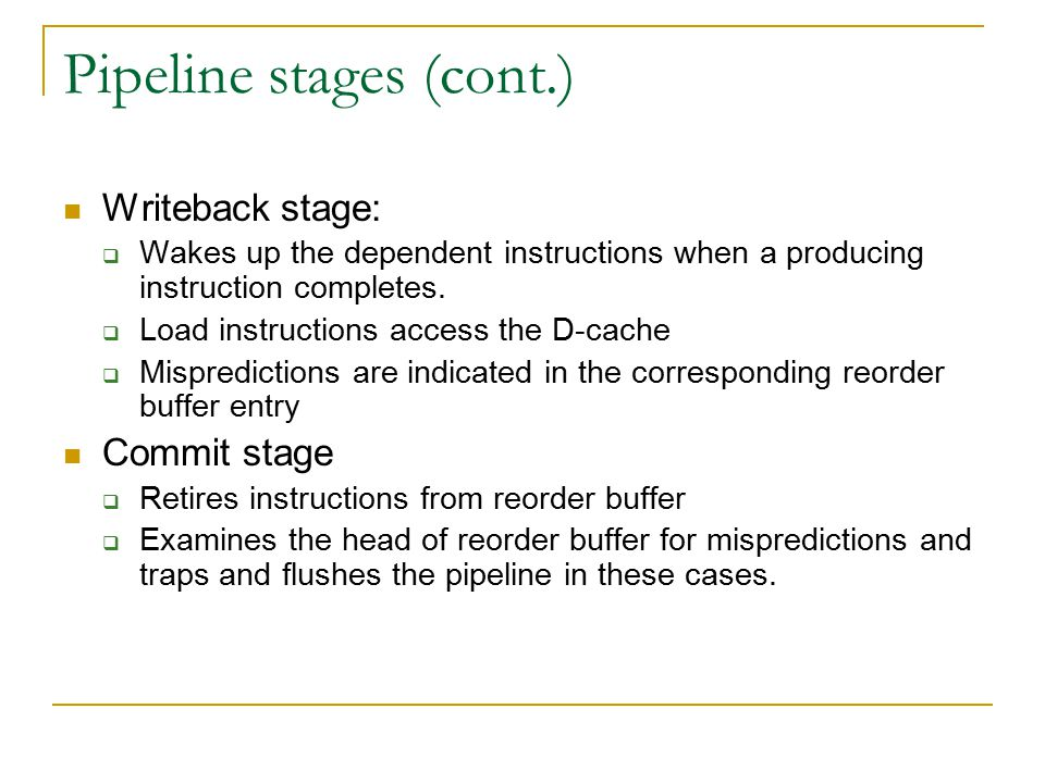 Pipeline stages (cont.) Writeback stage:  Wakes up the dependent instructions when a producing instruction completes.