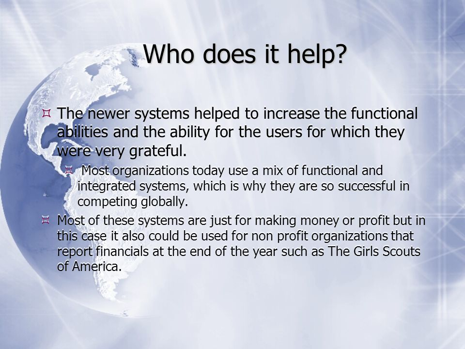  The newer systems helped to increase the functional abilities and the ability for the users for which they were very grateful.  Most organizations