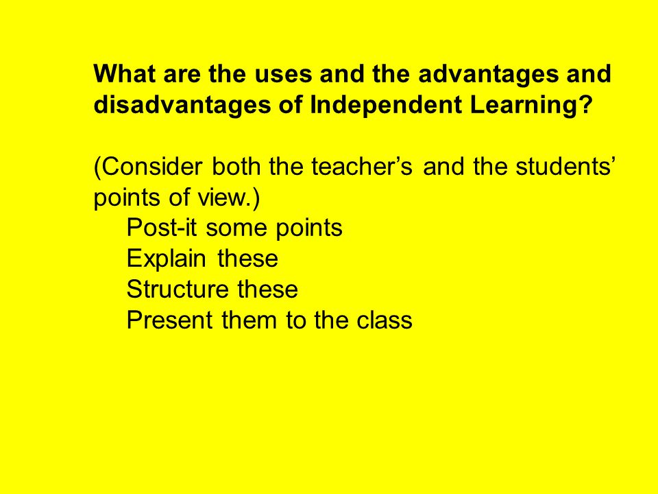 What are the uses and the advantages and disadvantages of Independent Learning.