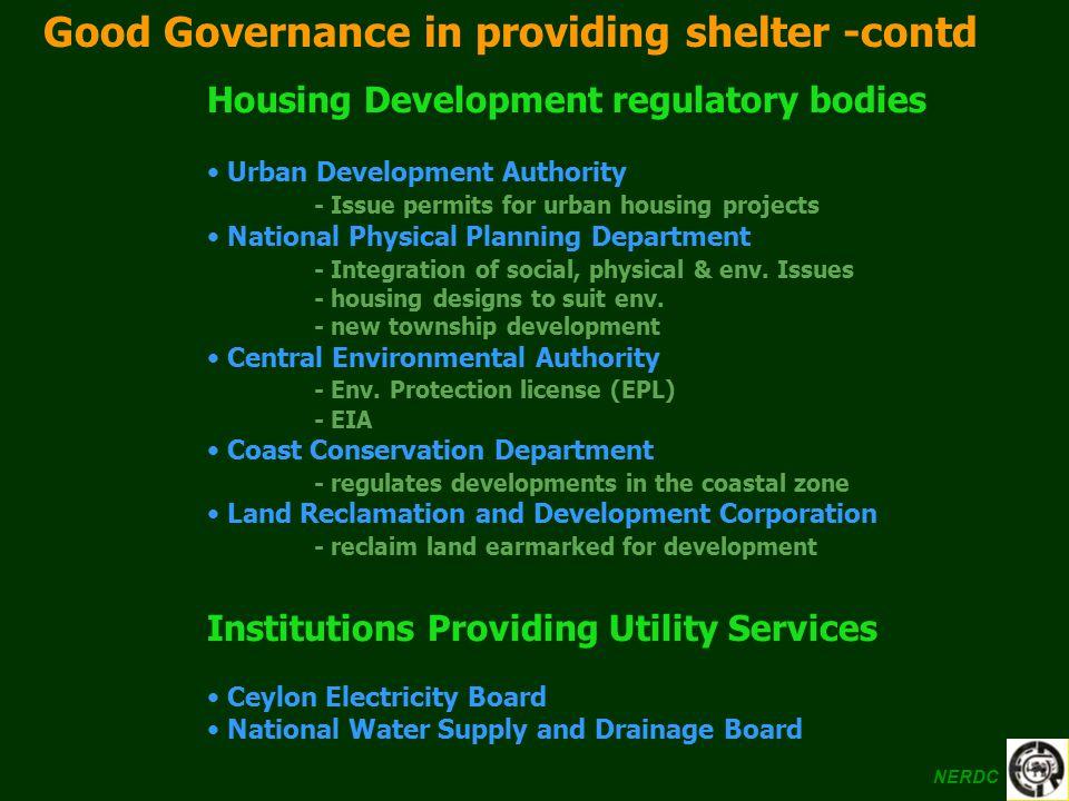 Good Governance in providing shelter -contd Housing Development regulatory bodies Urban Development Authority - Issue permits for urban housing projec