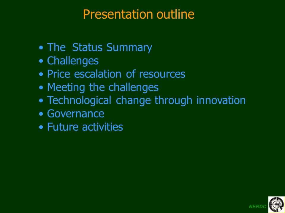 Presentation outline The Status Summary Challenges Price escalation of resources Meeting the challenges Technological change through innovation Govern