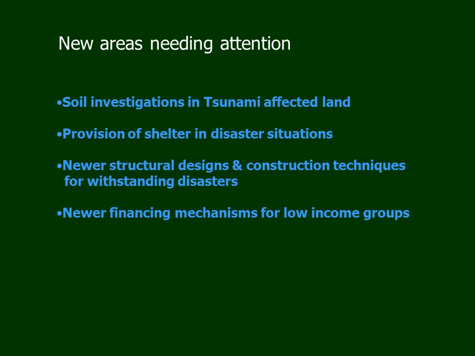 New areas needing attention Soil investigations in Tsunami affected land Provision of shelter in disaster situations Newer structural designs & constr