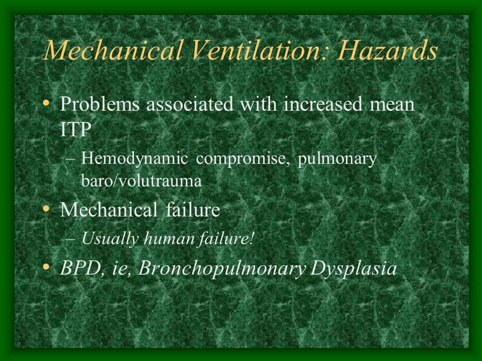Mechanical Ventilation: Indications Any acute or chronic cardiopulmonary insufficiency –May be due to problem with lung, cardiovascular system, CNS, or various metabolic disorders Clinical signs: ARF: pH = 7.25 or Repeated A-B spells FIO2 requirement of 50% or > –Some hospitals may use 60% or >