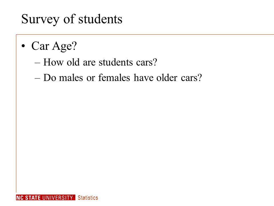 Statistics Survey of students Car Age. –How old are students cars.