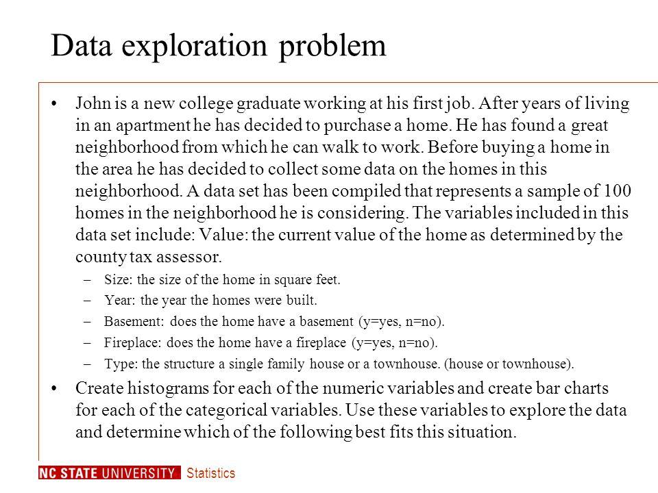 Statistics Data exploration problem John is a new college graduate working at his first job.