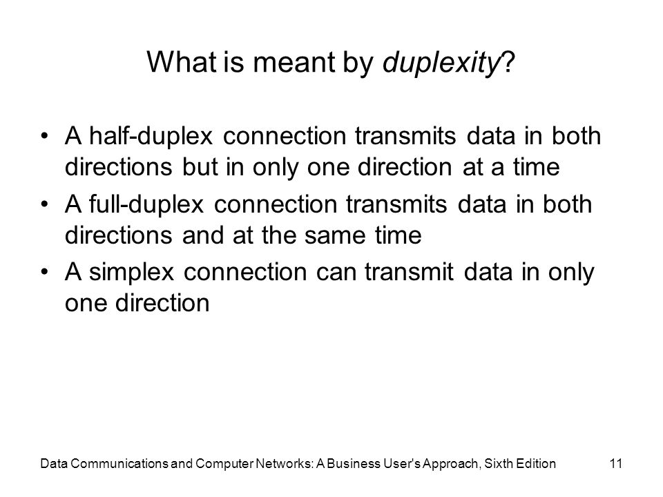 Data Communications and Computer Networks: A Business User's Approach, Sixth Edition11 What is meant by duplexity? A half-duplex connection transmits