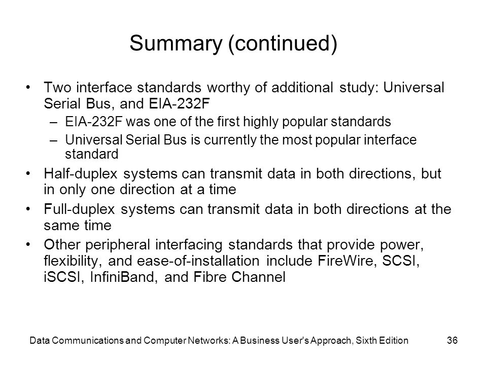 Data Communications and Computer Networks: A Business User's Approach, Sixth Edition36 Summary (continued) Two interface standards worthy of additiona