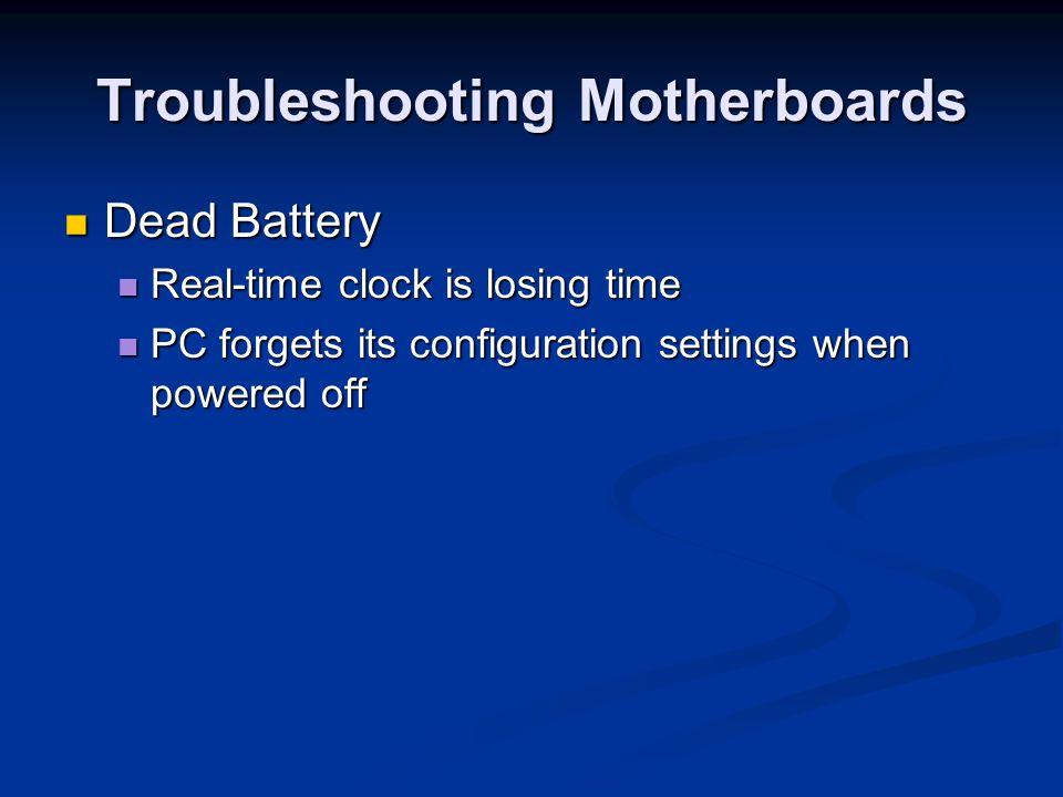 Troubleshooting Motherboards Dead Battery Dead Battery Real-time clock is losing time Real-time clock is losing time PC forgets its configuration sett