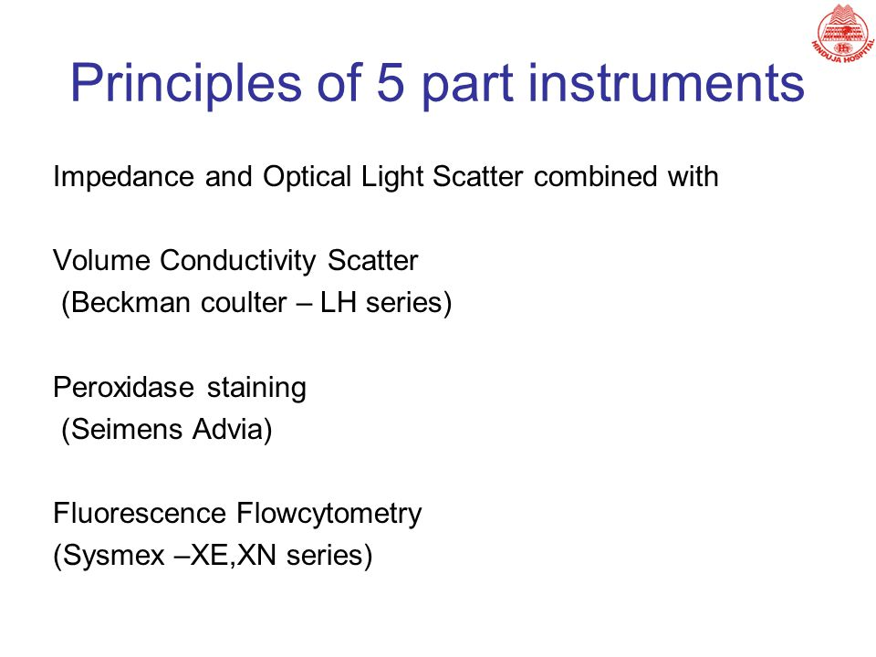 Principles of 5 part instruments Impedance and Optical Light Scatter combined with Volume Conductivity Scatter (Beckman coulter – LH series) Peroxidas