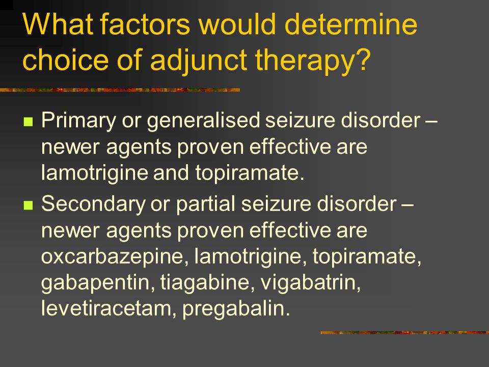 What factors would determine choice of adjunct therapy.