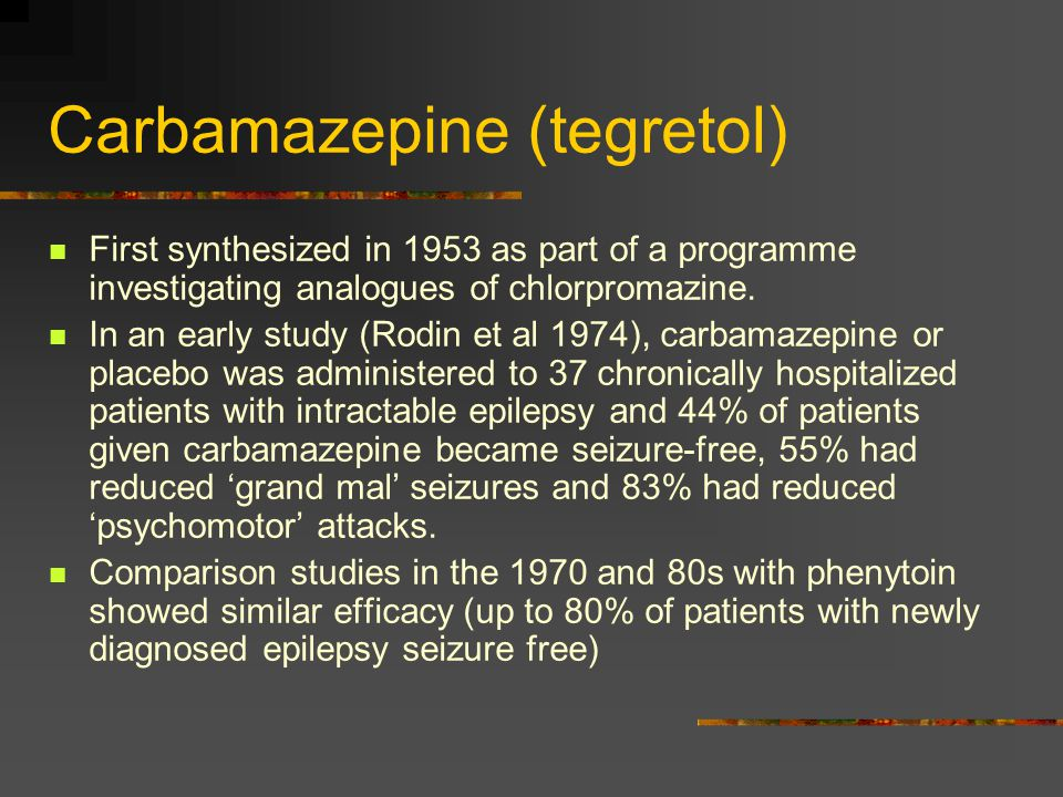 Carbamazepine (tegretol) First synthesized in 1953 as part of a programme investigating analogues of chlorpromazine.