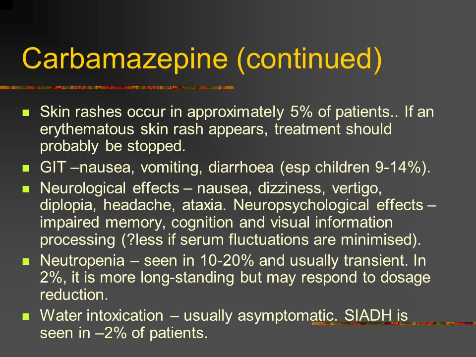 Carbamazepine (continued) Skin rashes occur in approximately 5% of patients..