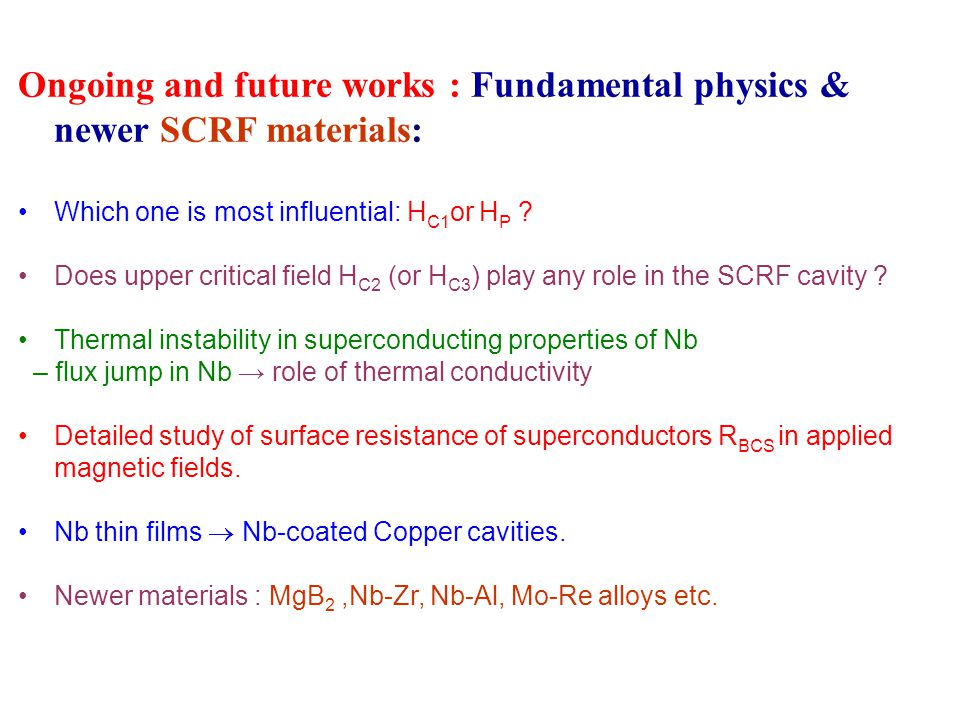 Ongoing and future works : Fundamental physics & newer SCRF materials: Which one is most influential: H C1 or H P .