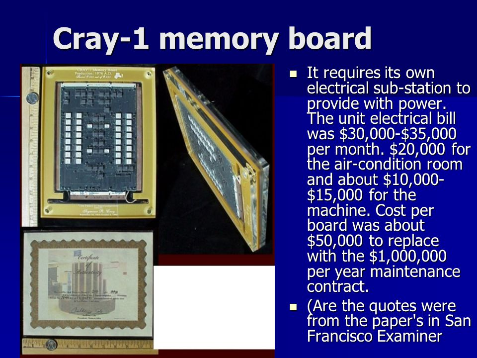 Cray-1 memory board It requires its own electrical sub-station to provide with power.