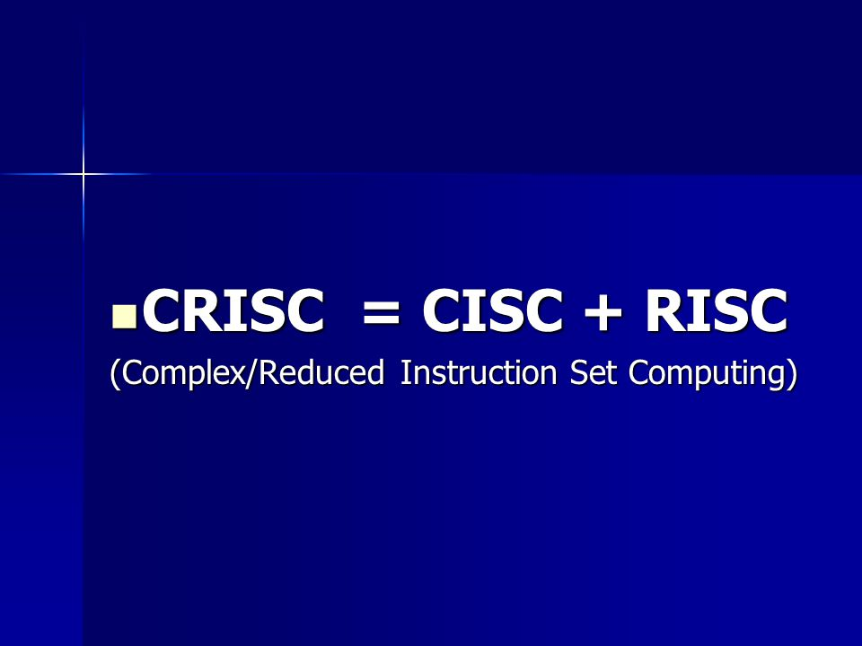 CRISC = CISC + RISC CRISC = CISC + RISC (Complex/Reduced Instruction Set Computing)