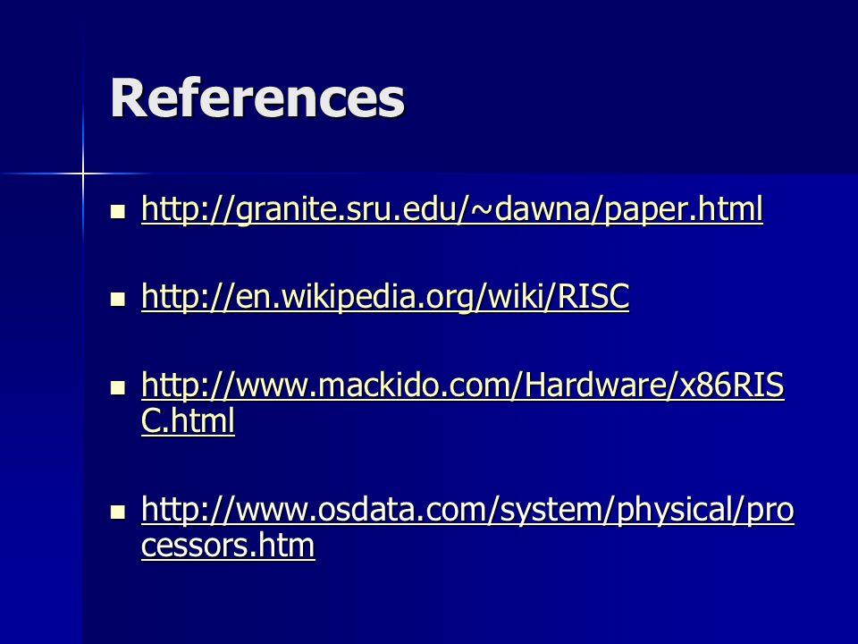 References http://granite.sru.edu/~dawna/paper.html http://granite.sru.edu/~dawna/paper.html http://granite.sru.edu/~dawna/paper.html http://en.wikipedia.org/wiki/RISC http://en.wikipedia.org/wiki/RISC http://en.wikipedia.org/wiki/RISC http://www.mackido.com/Hardware/x86RIS C.html http://www.mackido.com/Hardware/x86RIS C.html http://www.mackido.com/Hardware/x86RIS C.html http://www.mackido.com/Hardware/x86RIS C.html http://www.osdata.com/system/physical/pro cessors.htm http://www.osdata.com/system/physical/pro cessors.htm
