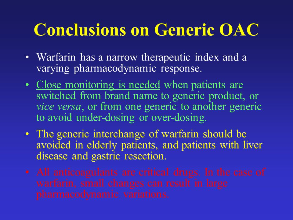 Conclusions on Generic OAC Warfarin has a narrow therapeutic index and a varying pharmacodynamic response.