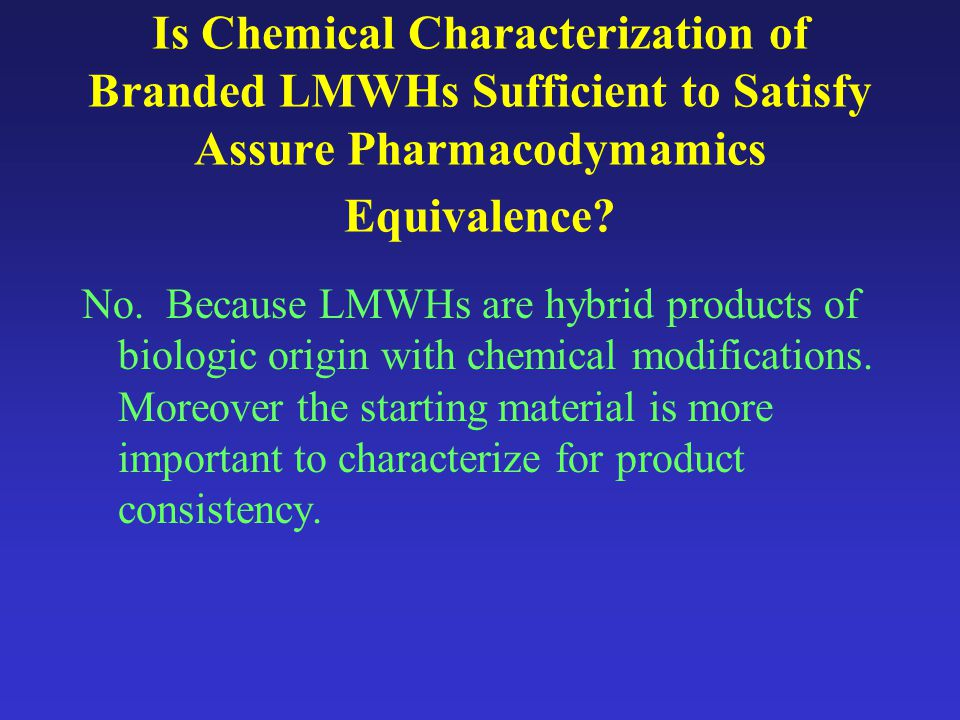 Is Chemical Characterization of Branded LMWHs Sufficient to Satisfy Assure Pharmacodymamics Equivalence.