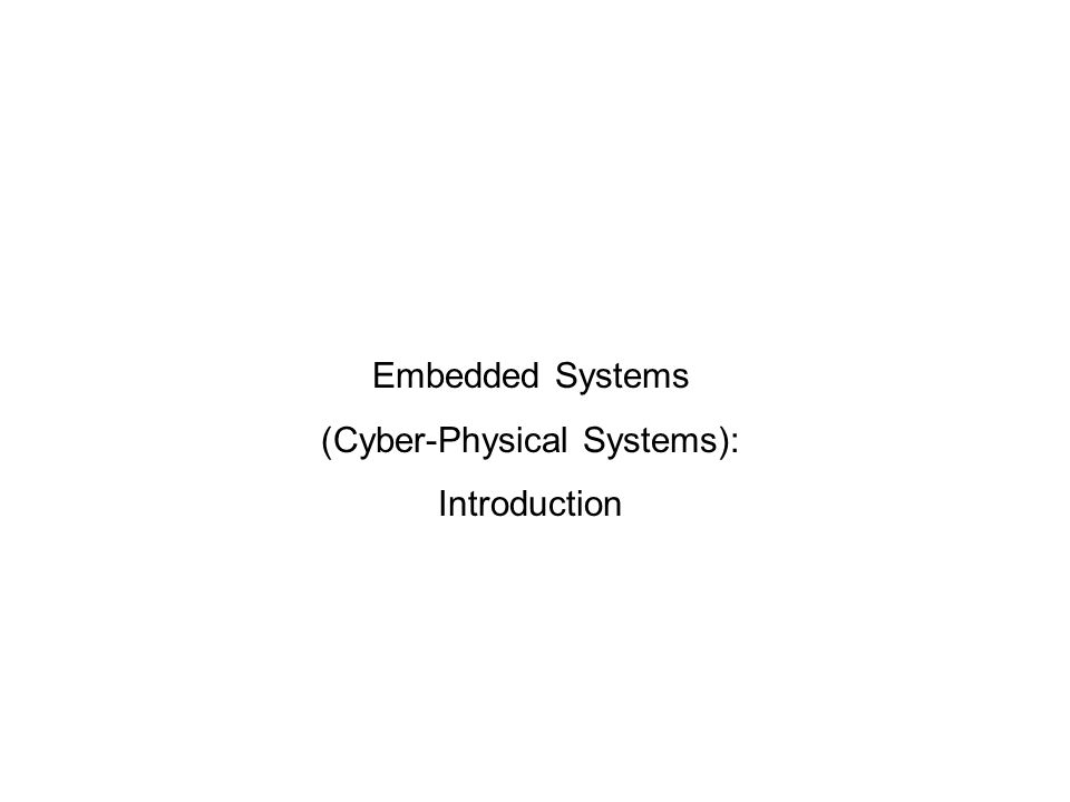Embedded Systems (Cyber-Physical Systems): Introduction