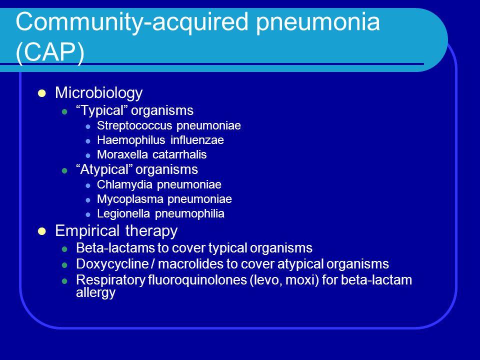 "Community-acquired pneumonia (CAP) Microbiology ""Typical"" organisms Streptococcus pneumoniae Haemophilus influenzae Moraxella catarrhalis ""Atypical"" o"