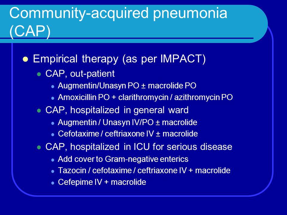 Community-acquired pneumonia (CAP) Empirical therapy (as per IMPACT) CAP, out-patient Augmentin/Unasyn PO ± macrolide PO Amoxicillin PO + clarithromyc