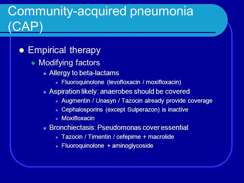 Community-acquired pneumonia (CAP) Empirical therapy Modifying factors Allergy to beta-lactams Fluoroquinolone (levofloxacin / moxifloxacin) Aspiratio