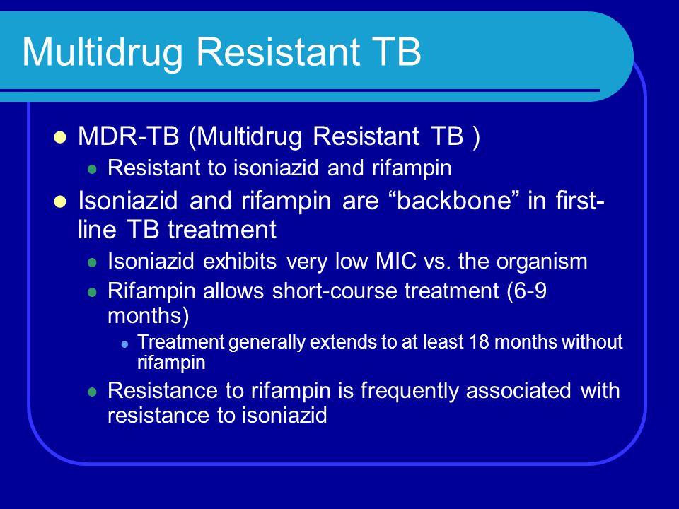 """Multidrug Resistant TB MDR-TB (Multidrug Resistant TB ) Resistant to isoniazid and rifampin Isoniazid and rifampin are """"backbone"""" in first- line TB tr"""