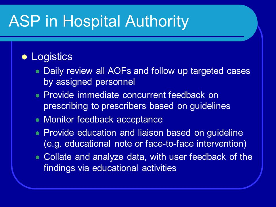 ASP in Hospital Authority Logistics Daily review all AOFs and follow up targeted cases by assigned personnel Provide immediate concurrent feedback on