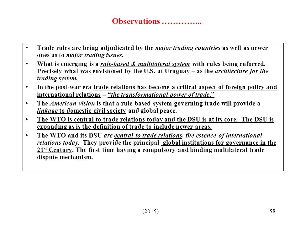 (2015)58 Observations …………... Trade rules are being adjudicated by the major trading countries as well as newer ones as to major trading issues. What