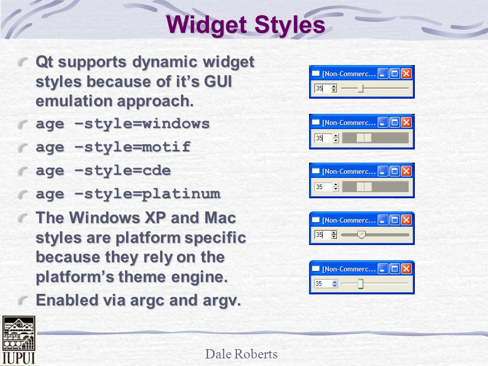 Dale Roberts Widget Styles Qt supports dynamic widget styles because of it's GUI emulation approach.