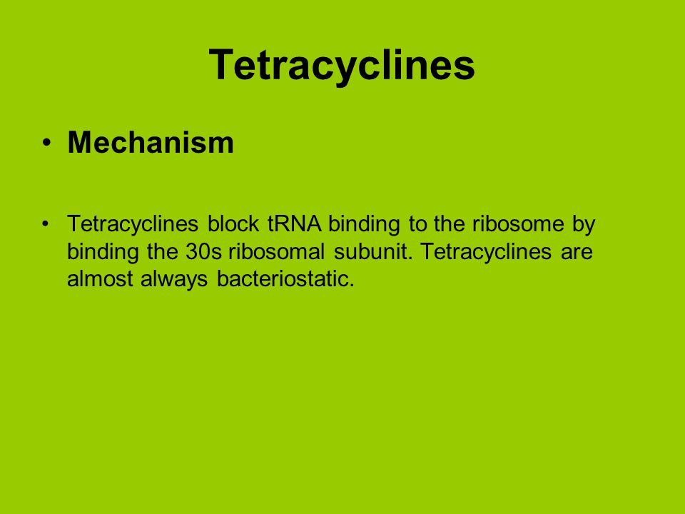 Uses Tetracyclines that can be given via oral administration: tetracycline, oxytetracycline, minocycline, and doxycycline.