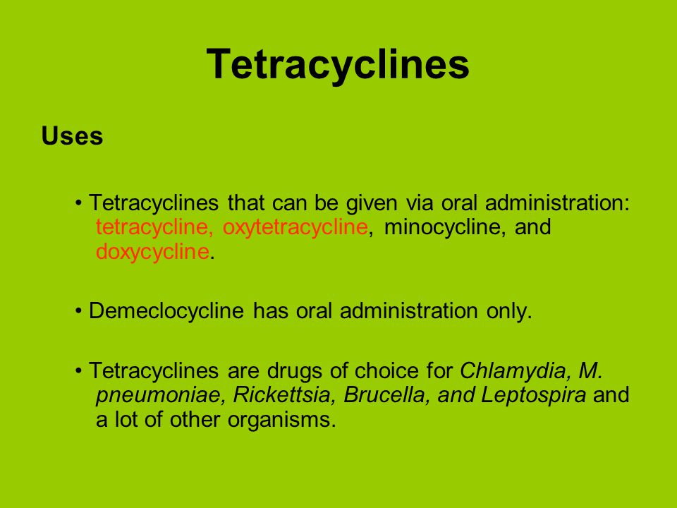 Resistance to Tetracyclines Resistance to one tetracycline means resistance to all tetracyclines.