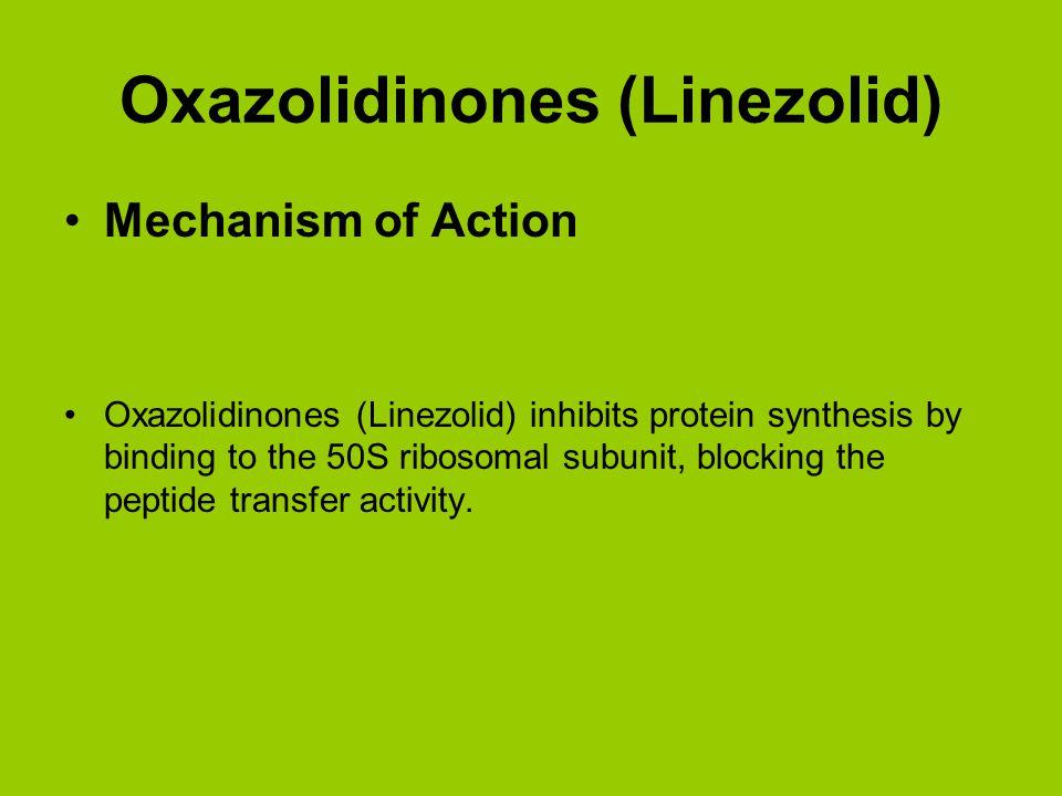 Oxazolidinones (Linezolid) Mechanism of Action Oxazolidinones (Linezolid) inhibits protein synthesis by binding to the 50S ribosomal subunit, blocking