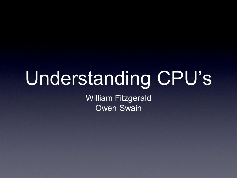 Understanding CPU's William Fitzgerald Owen Swain