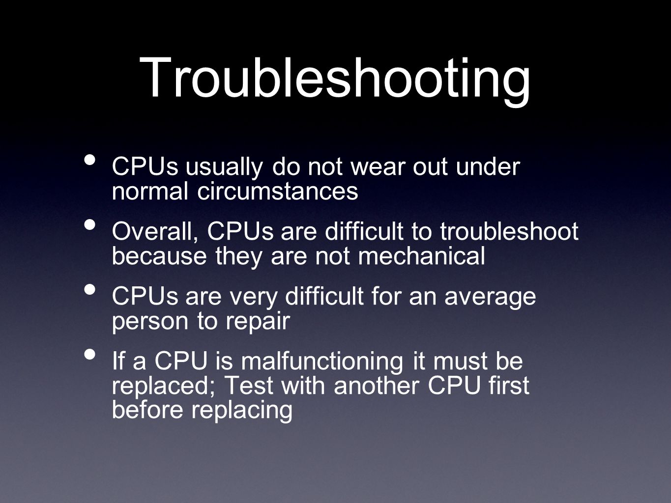 Troubleshooting CPUs usually do not wear out under normal circumstances Overall, CPUs are difficult to troubleshoot because they are not mechanical CP