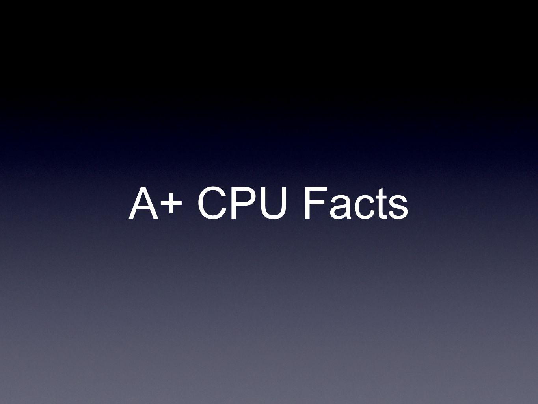 A+ CPU Facts
