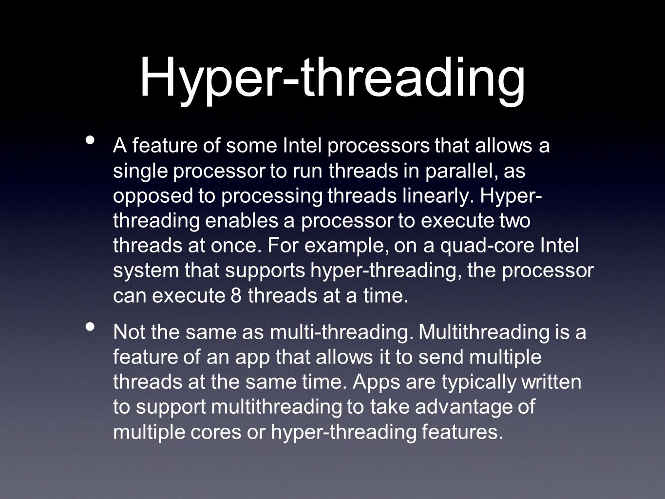Hyper-threading A feature of some Intel processors that allows a single processor to run threads in parallel, as opposed to processing threads linearl