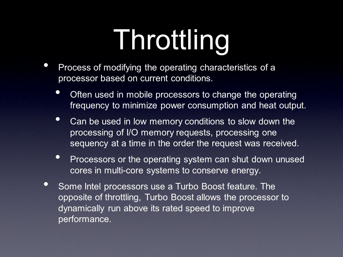 Throttling Process of modifying the operating characteristics of a processor based on current conditions. Often used in mobile processors to change th